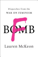 Book cover of F-bomb : dispatches from the war on feminism