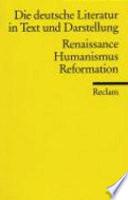 Die Deutsche Literatur in Text und Darstellung - Renaissance Humanismus Reformation