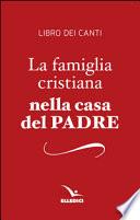 La famiglia cristiana nella casa del Padre. Repertorio di canti per la liturgia. Libretto per i fedeli