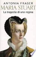 Maria Stuart. La tragedia di una regina