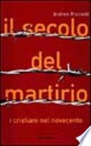 Il secolo del martirio