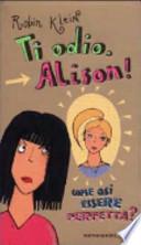 Ti Odio Alison! Come Osi Essere Perfetta?