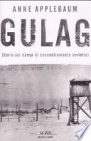 gulag - storia dei campi di concentramento sovietici