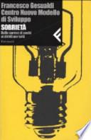 Sobrietà. Centro Nuovo Modello di Sviluppo- F.GESUALDI, 2005 Feltrinelli-