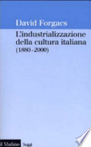 L'industrializzazione della cultura italiana 1880-2000
