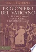 Prigioniero del Vaticano Pio IX e lo scontro tra la Chiesa e lo Stato italiano