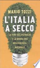 L'Italia a secco la fine del petrolio e la nuova era dell'energia naturale