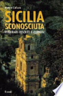 Sicilia sconosciuta itinerari insoliti e curiosi