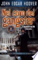 NEL COVO DEL GANGSTER - IL DIRETTORE DELL'FBI RACCONTA