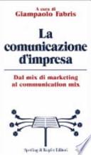 La comunicazione d'impresa dal mix di marketing al Communication Mix