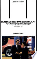 Marketing «Passaparola». Come attuare un programma sistematico di «Passaparola» e far vendere i vostri clienti per voi