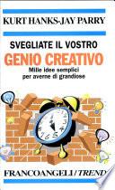 Svegliate il Vostro Genio Creativo - Mille Idee Semplici per Averne di Grandiose