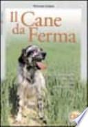 IL CANE DA FERMA - Come addestrarlo e condurlo a caccia e nelle prove
