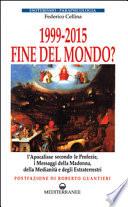1999-2015 FINE DEL MONDO? - l'Apocalisse secondo le Profezie, i Messaggi della Madonna, della Medianità e degli Extraterrestri
