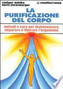 la purificazione del corpo - metodi e cure per disintossicare , depurare e liberare l'organismo