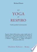 Lo yoga del respiro : guida graduale al pranayama