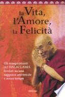 La vita l'amore la felicità gli insegnamenti del Dalai Lama