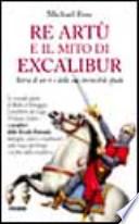 RE ARTU' E IL MITO DI EXCALIBUR -Storia di un re e della sua invincibile spada