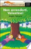 NON ARRENDERTI, VALENTINA!