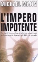 L'impero impotente. Perché il nuovo imperialismo americano può portare al disastro gli Usa e il mondo