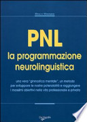 PNL, programmazione neurolinguistica. Una vera ginnastica mentale, un metodo...