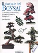 il manuale del Bonsai.Le tecniche di coltivazione,gli attrezzi,la scelta delle piante