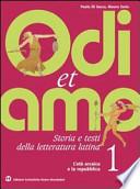 ODI ET AMO - Storia e testi della letteratura latina (L'età arcaica e la repubblica) Vol. 1