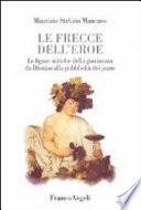 Le Frecce dell'Eroe - Le Figure Mitiche della Giovinezza da Dionisio alla Pubblicità dei Jeans