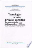 Tecnologia, scuola, processi cognitivi. Per una ecologia dell'apprendere
