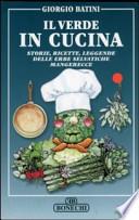 Il Verde in Cucina Storie, Ricette, Leggende Delle Erbe Selvatiche Mangerecce
