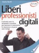 Liberi professionisti digitali. L'azienda sono io: strumenti e tecniche per lavorare in autonomia, in sicurezza e al passo coi tempi