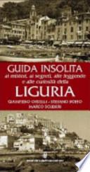 Guida insolita ai misteri, ai segreti, alle leggende e alle curiosità della Liguria
