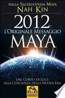 2012 L'ORIGINALE MESSAGGIO MAYA - DAL CORPO DI LUCE ALLA CONOSCIENZA DELLA NUOVA ERA