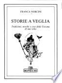 Storie a veglia tradizioni, novelle e cose della Toscana di una volta