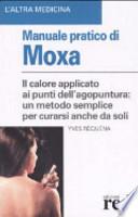 Manuale pratico di moxa. Il calore applicato ai punti dell'agopuntura: un metodo semplice per curarsi anche da soli