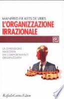 L'organizzazione irrazionale. La dimensione nascosta dei comportamenti organizzativi