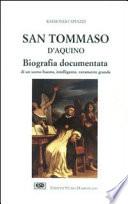 San Tommaso d'Aquino biografia documentata di un uomo buono, intelligente, veramente grande