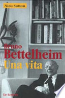 Bruno Bettelheim. Una vita