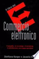 Il libro del commercio elettronico Il progetto, la tecnologie, il marketing, la distribuzione : una mappa operativa