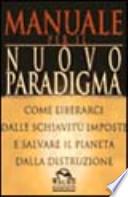 manuale per il nuovo paradigma    come liberarci dalle schiavitù imposte e salvare il pianeta dalla distruzione