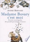 Madame Bovary c'est moi. Piccola enciclopedia dei grandi personaggi letterari