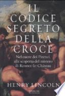Il codice segreto della croce. Nel cuore dei Pirenei, alla scoperta del mistero di Rennes-le-Château
