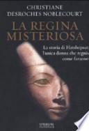 La Regina misteriosa - La storia di Hatshepsut l'unica donna che regnò come faraone