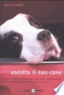 ASCOLTA IL TUO CANE - Un nuovo metodo per comunicare con l' amico a quattro zampe. Un libro indispensabile per chiunque abbia un cane