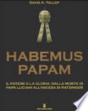 Habemus Papam. Il potere e la gloria: dalla morte di papa Luciani all'ascesa di Ratzinger