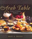 Book cover of The Arab table : recipes and culinary traditions