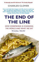 The End of the Line How Overfishing is Changing the World and what We Eat