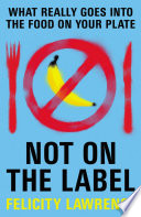 Not On the Label What Really Goes Into the Food on Your Plate