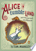 Alice in Tumblr-land And Other Fairy Tales for a New Generation
