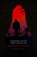 Book cover of Sleeping with the lights on : the unsettling story of horror